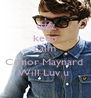 keep calm and Conor Maynard  Will Luv u  - Personalised Poster A4 size