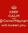 KEEP CALM AND @ConorMaynard wiil tweet you  - Personalised Poster A4 size