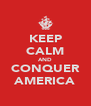 KEEP CALM AND CONQUER AMERICA - Personalised Poster A4 size