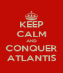KEEP CALM AND CONQUER ATLANTIS - Personalised Poster A4 size