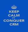 KEEP CALM and  CONQUER CRM - Personalised Poster A4 size