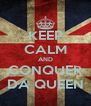 KEEP CALM AND CONQUER DA QUEEN - Personalised Poster A4 size