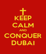 KEEP CALM AND CONQUER DUBAI - Personalised Poster A4 size