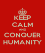 KEEP CALM AND CONQUER HUMANITY - Personalised Poster A4 size