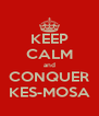 KEEP CALM and CONQUER KES-MOSA - Personalised Poster A4 size