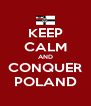 KEEP CALM AND CONQUER POLAND - Personalised Poster A4 size