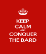 KEEP CALM AND CONQUER THE BARD - Personalised Poster A4 size