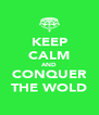 KEEP CALM AND CONQUER THE WOLD - Personalised Poster A4 size