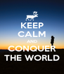 KEEP CALM AND CONQUER THE WORLD - Personalised Poster A4 size