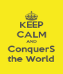 KEEP CALM AND ConquerS the World - Personalised Poster A4 size