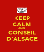 KEEP CALM AND CONSEIL D'ALSACE - Personalised Poster A4 size
