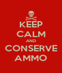 KEEP CALM AND CONSERVE AMMO - Personalised Poster A4 size