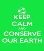KEEP CALM AND CONSERVE OUR EARTH - Personalised Poster A4 size