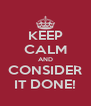 KEEP CALM AND CONSIDER IT DONE! - Personalised Poster A4 size