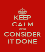 KEEP CALM AND CONSIDER IT DONE - Personalised Poster A4 size