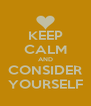 KEEP CALM AND CONSIDER YOURSELF - Personalised Poster A4 size