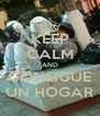 KEEP CALM AND CONSIGUE UN HOGAR - Personalised Poster A4 size