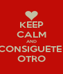 KEEP CALM AND CONSIGUETE  OTRO - Personalised Poster A4 size