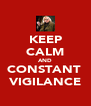 KEEP CALM AND CONSTANT  VIGILANCE - Personalised Poster A4 size