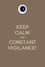 KEEP CALM AND CONSTANT VIGILANCE! - Personalised Poster A4 size