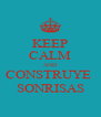 KEEP CALM AND CONSTRUYE  SONRISAS - Personalised Poster A4 size