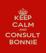 KEEP CALM AND CONSULT BONNIE - Personalised Poster A4 size
