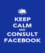 KEEP CALM AND CONSULT FACEBOOK - Personalised Poster A4 size