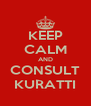 KEEP CALM AND CONSULT KURATTI - Personalised Poster A4 size