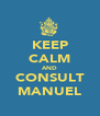 KEEP CALM AND CONSULT MANUEL - Personalised Poster A4 size