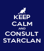KEEP CALM AND CONSULT STARCLAN - Personalised Poster A4 size