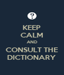 KEEP CALM AND CONSULT THE DICTIONARY - Personalised Poster A4 size