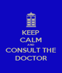KEEP CALM AND CONSULT THE DOCTOR - Personalised Poster A4 size