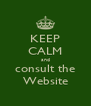 KEEP CALM and consult the Website - Personalised Poster A4 size