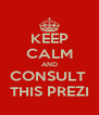 KEEP CALM AND CONSULT  THIS PREZI - Personalised Poster A4 size