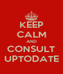 KEEP CALM AND CONSULT UPTODATE - Personalised Poster A4 size