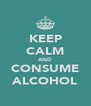 KEEP CALM AND CONSUME ALCOHOL - Personalised Poster A4 size