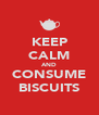 KEEP CALM AND CONSUME BISCUITS - Personalised Poster A4 size