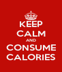 KEEP CALM AND CONSUME CALORIES - Personalised Poster A4 size