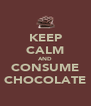 KEEP CALM AND CONSUME CHOCOLATE - Personalised Poster A4 size