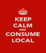 KEEP CALM AND CONSUME LOCAL - Personalised Poster A4 size