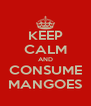 KEEP CALM AND CONSUME MANGOES - Personalised Poster A4 size