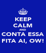 KEEP CALM AND CONTA ESSA FITA AI, OW! - Personalised Poster A4 size