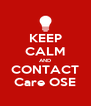 KEEP CALM AND CONTACT Care OSE - Personalised Poster A4 size