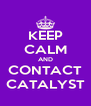 KEEP CALM AND CONTACT CATALYST - Personalised Poster A4 size