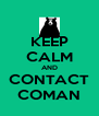 KEEP CALM AND CONTACT COMAN - Personalised Poster A4 size
