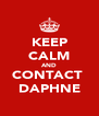KEEP CALM AND CONTACT  DAPHNE - Personalised Poster A4 size