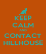 KEEP CALM AND CONTACT HILLHOUSE - Personalised Poster A4 size