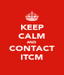 KEEP CALM AND CONTACT ITCM - Personalised Poster A4 size