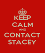 KEEP CALM AND CONTACT STACEY - Personalised Poster A4 size