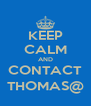 KEEP CALM AND CONTACT THOMAS@ - Personalised Poster A4 size